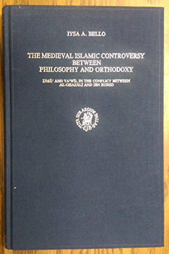 9789004080928: The Medieval Islamic Controversy Between Philosophy and Orthodoxy: Jiha and ta'wil in the Conflict Between al-Ghazali and Ibn Rushd (Islamic Philosophy, Theology & Science: Texts & Studies)