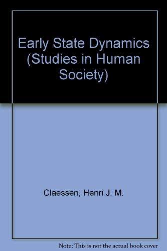 Early State Dynamics (Studies in Human Society: Volume 2): Henri J.M. Claessen and Pieter Van De ...
