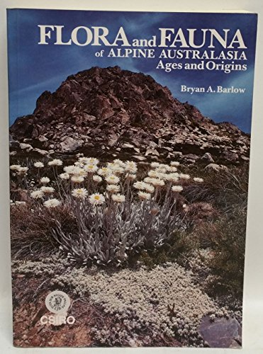Flora and fauna of alpine Australasia: Ages and origins: Barlow, Bryan A (Ed)