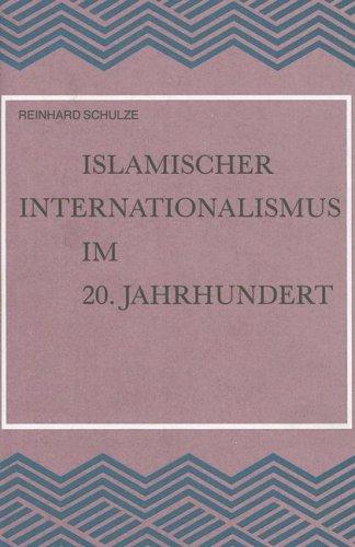 Islamischer Internationalismus Im 20, Jahrhundert: Untersuchungen Zur: Reinhard Schulze