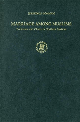 Marriage Among Muslims: Preference and Choice in Northern Pakistan: Hastings Donnan