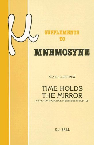 Time Holds the Mirror: A Study of Knowledge in Euripides Hippolytus (Mnemosyne Bibliotheca Classica Batava Supplementum, 102) (9004086013) by Cecelia Eaton Luschnig