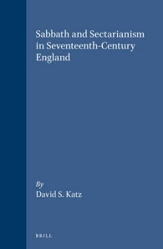 9789004087545: Sabbath and Sectarianism in Seventeenth Century England (Brill's Studies in Intellectual History)