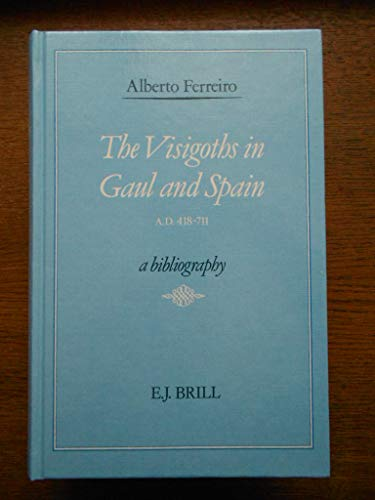 The Visigoths in Gaul and Spain AD 418-711: A Bibliography (Hardback): Alberto Ferreiro
