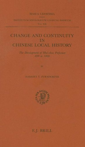 Change and Continuity in Chinese Local History: The Development of Hui-Chou Prefecture 800 to 1800 ...