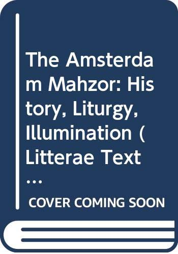 9789004089716: The Amsterdam Mahzor: History, Liturgy, Illumination (Litterae Textuales)