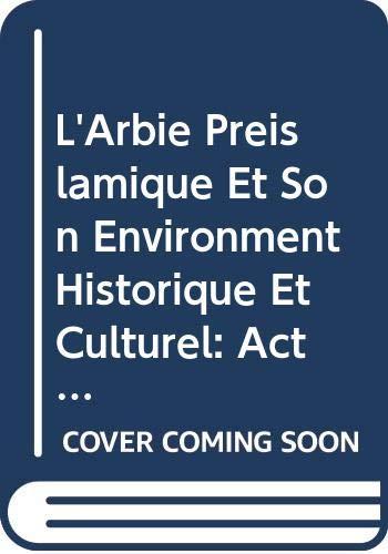 9789004091153: L'Arbie Preislamique Et Son Environment Historique Et Culturel: Actes Du Colloqu De Strasbourg (Travaux du Centre de Recherche sur le Proche-Orient et ... es Sciences Humaines de Strasbourg)