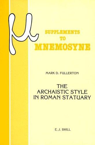 9789004091467: The Archaistic Style in Roman Statuary (Mnemosyne, Bibliotheca Classica Batava Supplementum)
