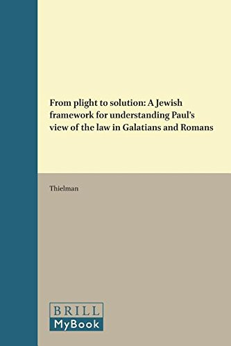 9789004091764: From Plight to Solution: A Jewish Framework for Understanding Paul's View of the Law in Galatians and Romans (Novum Testamentum, Supplements)