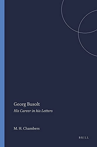 Georg Busolt: His Career in His Letters (Paperback): M H Chambers, Georg Busolt