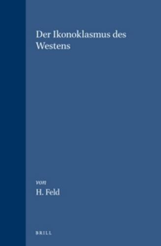 Der Ikonoklasmus Des Westens (Studies in the History of Christian Thought; Vol 41) (German Edition)...