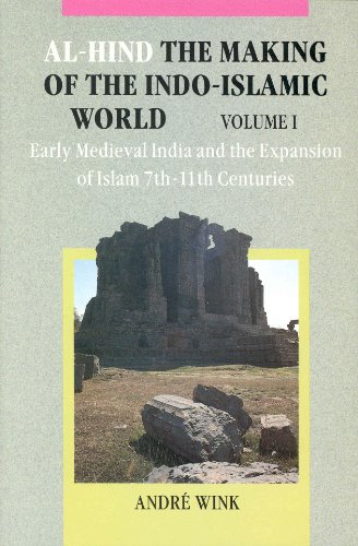 9789004092495: Al Hind: The Making of the Indo Islamic World, Vol. 1, Early Medieval India and the Expansion of Islam, 7th-11th Centuries