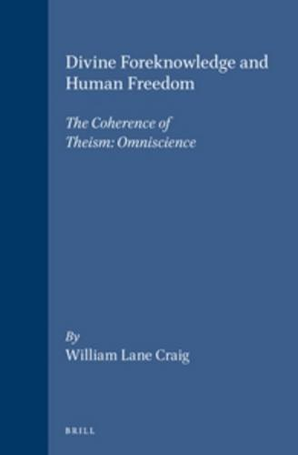 Divine Foreknowledge and Human Freedom: The Coherence of Theism : Omniscience (Brill's Studies...
