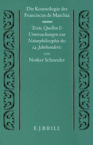 Die Kosmologie Des Franciscus De Marchia: Texte, Quellen Und Untersuchungen Zur Naturphilosophie ...