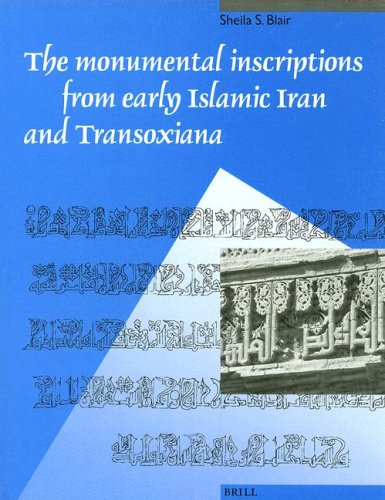 9789004093676: The Monumental Inscriptions from Early Islamic Iran and Transoxiana (Muqarnas Supplement) (English and Persian Edition)