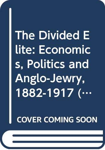 9789004094475: The Divided Elite: Economics, Politics and Anglo-Jewry, 1882-1917