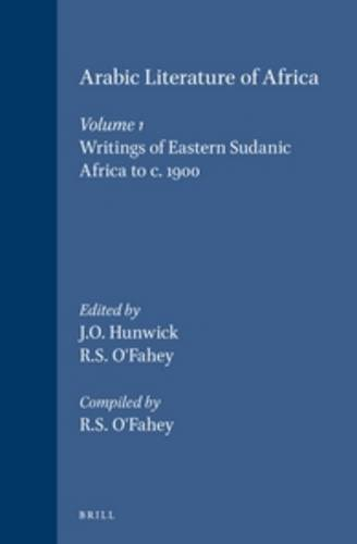 Arabic Literature of Africa, Volume 1 Writings of Eastern Sudanic Africa to c. 1900 (Hardback)