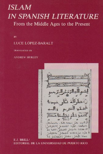 Islam in Spanish Literature - From the: Lopez-Baralt, Luce