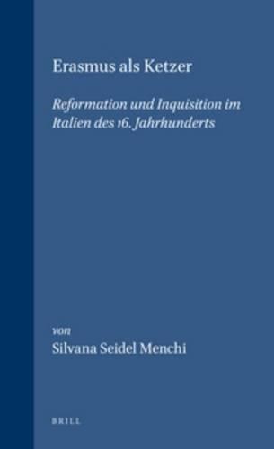 Erasmus Als Ketzer: Reformation und Inquisition im Italien des 16. Jahrhunderts (Hardback): Silvana...