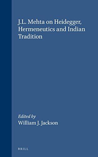 J.L. Mehta on Heidegger, Hermeneutics and Indian: William J. Jackson