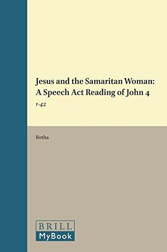 Jesus and the Samaritan Woman: Speech Act Reading of John 4, 1-42 (Novum Testamentum Supplements) - J. Eugene Botha