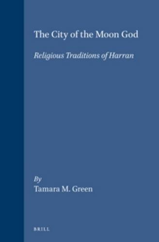 9789004095137: The City of the Moon God: Religious Traditions of Harran (Religions in the Graeco-Roman World)