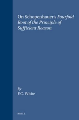 On Schopenhauer's Fourfold Root of the Principle of Sufficient Reason.: White, F.C.