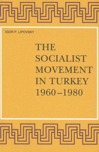 The Socialist Movement in Turkey, 1960-1980 (Hardback): I. P. Lipovsky