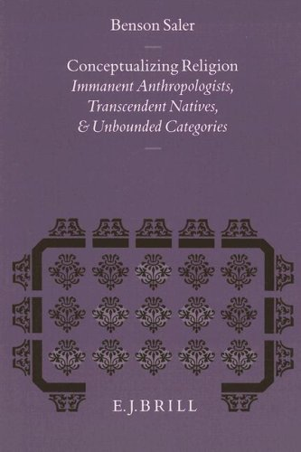 9789004095854: Conceptualizing Religion: Immanent Anthropologists, Transcendent Natives, and Unbounded Categories (Studies in the History of Religions) (Studies in the History of Religions, Supplements to Numen)