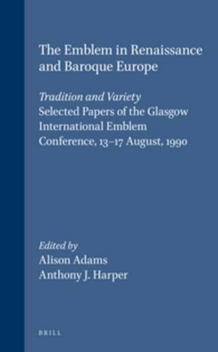 9789004095885: The Emblem in Renaissance and Baroque Europe: Tradition and Variety: Selected Papers of the Glasgow International Emblem Conference, 13-17 August, ... 13-17 August, 1990 (Symbola et Emblemata)