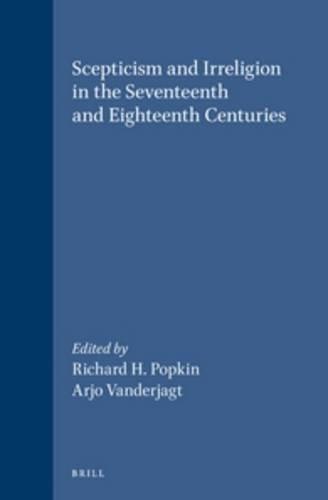 Scepticism and irreligion in the seventeenth centuries. Brill's Studies in Intellectual History 37 - Popkin, Richard H.Vanderjagt, Arjo (Eds.)