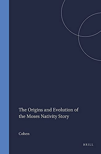 The Origins and Evolution of the Moses Nativity Story (Hardback): J. Cohen, Cohen