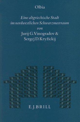 Olbia: Eine altgriechische Stadt im nordwestlichen Schwarzmeerraum: Jurij G. Vinogradov,