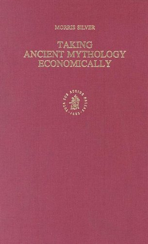 Taking Ancient Mythology Economically (Hardback): Morris Silver