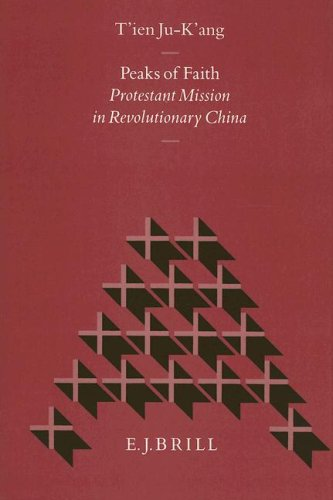Peaks of Faith: Protestant Mission in Revolutionary: T'Ien, Ju-K'Ang
