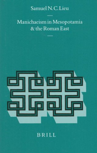 Manichaeism in Mesopotamia and the Roman East: Samuel N. C.