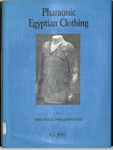 Pharaonic Egyptian Clothing (Studies in Textile and Costume History, Vol 2) (9004097449) by Vogelsang-Eastwood, Gillian