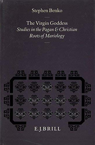 9789004097476: The Virgin Goddess: Studies in the Pagan and Christian Roots of Mariology (Studies in the History of Religions)