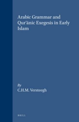 9789004098459: Arabic Grammar and Qur Anic Exegesis in Early Islam (Studies in Semitic Languages and Linguistics) (Medieval Mediterranean,)