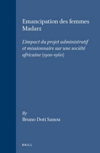 L'Emancipation Des Femmes Madare: L'Impact Du Projet Administratif Et Missionaire Sur Une...