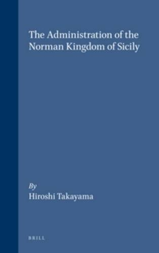 Administration of the Norman Kingdom of Sicily.: TAKAYAMA, Hiroshi.