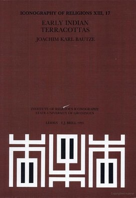 Early Indian Terracottas (Iconography of Religions Section X North America): Joachim K. Bautze