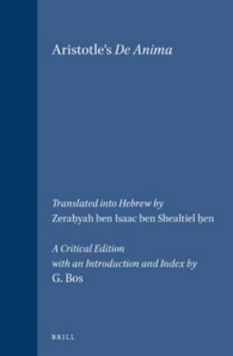 9789004099371: Aristotle's De Anima: Translated into Hebrew by Zerahyah Ben Isaac Ben Shealtiel Hen : A Critical Edition With an Introduction and Index (Aristotele) ... (English and Hebrew Edition)