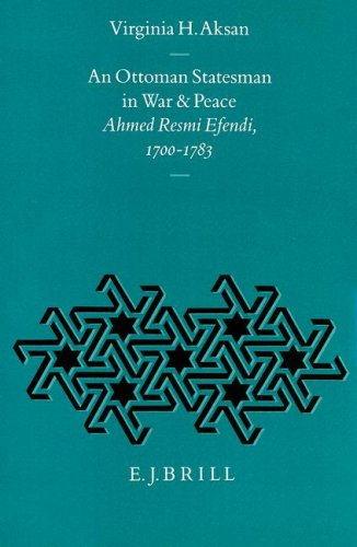 9789004101166: An Ottoman Statesman in War and Peace: Ahmed Resmi Efendi 1700-1783 (The Ottoman Empire and Its Heritage : Politics, Society and Economy, Vol 3)