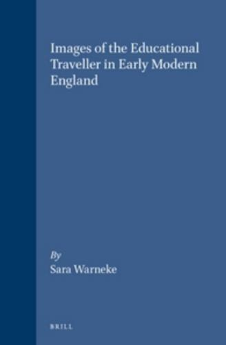 9789004101265: Images of the Educational Traveller in Early Modern England (Brill's Studies in Intellectual History)
