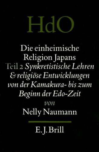 9789004101784: Die Einheimische Religion Japans: Teil Synkretistische Lehren Und Religiose Entwicklungen Von Der Kamkura - Bis Zum Beginn Der Edo-Zeit (Handbuch Der ... Funfte Abteilung, Japan,) (German Edition)