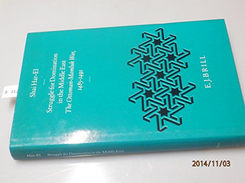 9789004101807: Struggle for Domination in the Middle East: The Ottoman-Mamluk War, 1485-91 (The Ottoman Empire and Its Heritage : Politics, Society and Economy, Vo) (Philosophia Antiqua,)