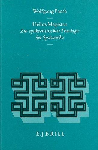 Helios Megistos: Zur Synkretistischen Theologie Der Spatantike (Hardback): Wolfgang Fauth