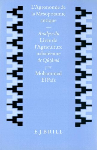 9789004101999: L'Agronomie de la Mesopotamie Antique: Analyse Du Livre de L'Agriculture Nabateenne de Qutama (Studies in the History & Culture of the Ancient Near East)