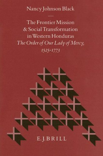 9789004102194: The Frontier Mission and Social Transformation in Western Honduras: The Order of Our Lady of Mercy, 1525-1773 (Studies in Christian Mission)